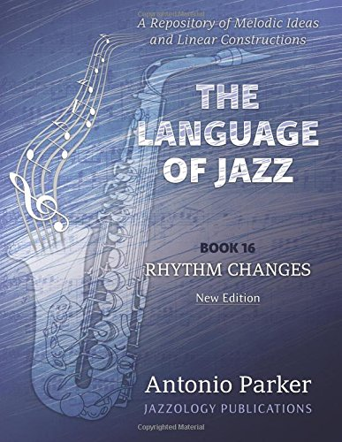 The Language Of Jazz - Book 16 Rhythm Changes (New Edition): Rhythm Changes (The Language of Jazz Series) (Volume 16)