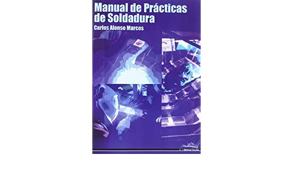 Manual de prácticas de soldadura: Carlos Alonso Marcos: 9788496960534: Amazon.com: Books