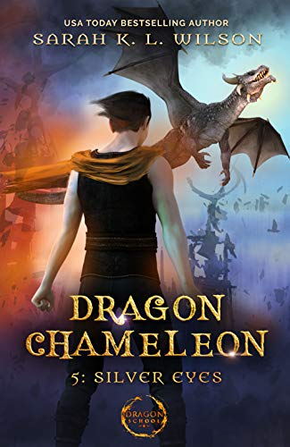 Dragon Chameleon: Silver Eyes by [Wilson, Sarah K. L.]