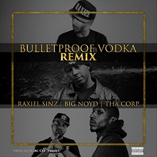 Bulletproof Vodka (Remix) [feat. Big Noyd & Tha Corp] [Explicit]