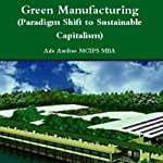 Green Manufacturing: Paradigm Shift to Sustainable Capitalism | Ade Asefeso MCIPS MBA