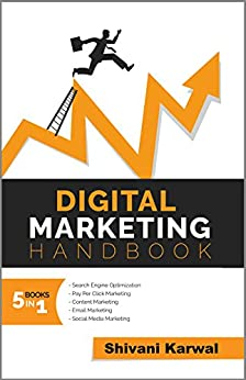 Digital Marketing Handbook: A Guide to Search Engine Optimization, Pay Per Click Marketing, Email Marketing, Social Media Marketing and Content Marketing by [Karwal, Shivani]