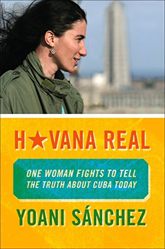 Book: Havana Real - One Woman Fights to Tell the Truth about Cuba Today by Yoani Sanchez