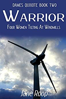 Warrior: Four Women Tilting at Windmills: Dames Quixote: Book 2 by [Roop, Jane]