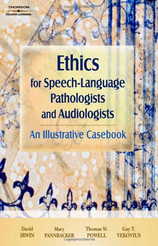 Ethics For Speech-Language Pathologists And Audiologists: An Illustrative Casebook