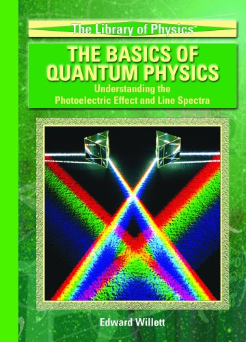 The Basics Of Quantum Physics: Understanding The Photoelectric Effect And Line Spectra (The Library of Physics)