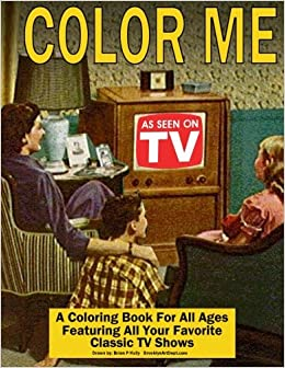Amazon Color Me As Seen On TV Coloring Book For All Ages Featuring Classic Shows 9781534840065 Brian P Kelly Books
