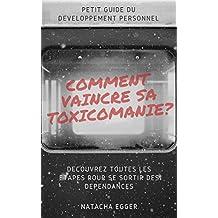 Petit Guide de Développement personnel - COMMENT VAINCRE SA TOXICOMANIE?: Découvrez toutes les étapes pour se sortir des dépendances (French Edition)