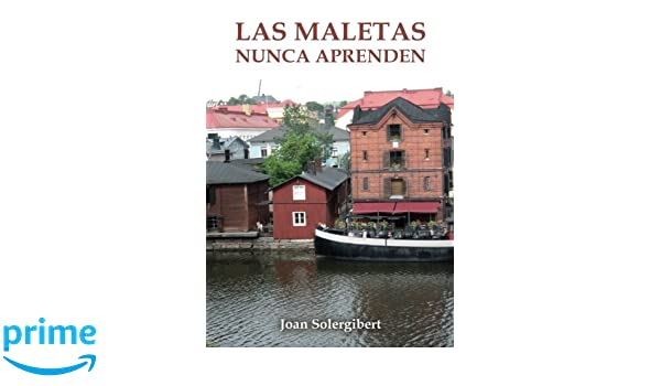 Las maletas nunca aprenden (Spanish Edition): Joan Solergibert Sorni: 9788416807789: Amazon.com: Books