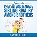 How to Prevent and Manage Sibling Rivalry Among Brothers Hörbuch von David Leads Gesprochen von: Misty Menees