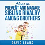 How to Prevent and Manage Sibling Rivalry Among Brothers | David Leads