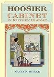 Hoosier Cabinet The Hoosier Cabinet in Kitchen History