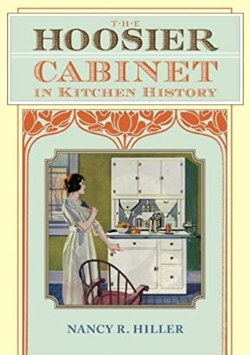 The Hoosier Cabinet in Kitchen History Nancy R. Hiller 9780253314246 Amazon.com Books  sc 1 st  Amazon.com & The Hoosier Cabinet in Kitchen History: Nancy R. Hiller ...