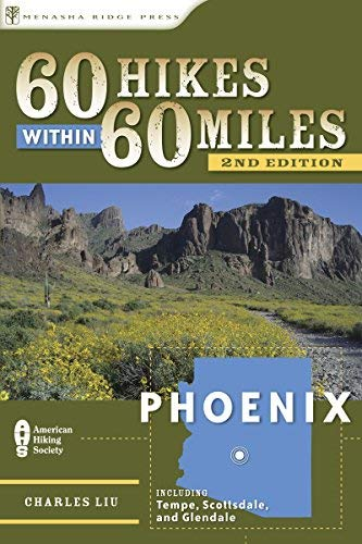 60 Hikes Within 60 Miles: Phoenix: Including Tempe, Scottsdale, and Glendale (Best Hikes In Arizona)