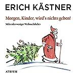 Morgen, Kinder, wird's nichts geben! Mehr oder weniger Weihnachtliches   Erich Kästner