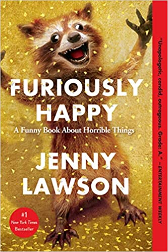 Furiously Happy: A Funny Book About Horrible Things: Lawson, Jenny:  9781250077028: Amazon.com: Books