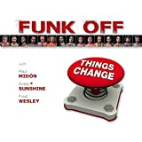 Things Change by Funk Off