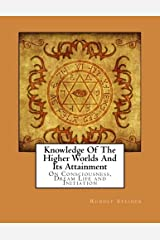 Knowledge Of The Higher Worlds And Its Attainment: On Consciousness, Dream Life and Initiation Paperback