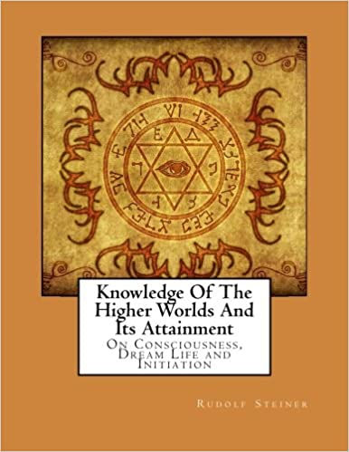 Knowledge Of The Higher Worlds And Its Attainment: On Consciousness