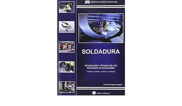 SOLDADURA. TECNOLOGIA Y TECNICA DE LOS PROCESOS DE SOL: DAVID RODRIGUEZ SALGADO: 9788496486959: Amazon.com: Books