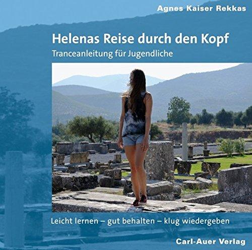 Helenas Reise durch den Kopf: Leicht lernen, gut behalten, klug wiedergeben. Tranceanleitungen für Jugendliche