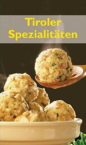 Tiroler Spezialitäten: Die beliebtesten Rezepte der Original Tiroler Küche (KOMPASS-Kochbücher, Band 1703)