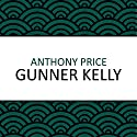 Gunner Kelly Audiobook by Anthony Price Narrated by Dan Morgan