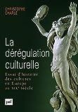 img - for La d??r??gulation culturelle : Essai d'histoire des cultures en Europe au XIXe si??cle by Christophe Charle (2015-04-01) book / textbook / text book
