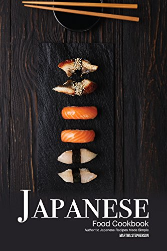 Japanese Food Cookbook: Authentic Japanese Recipes Made Simple by Martha Stephenson