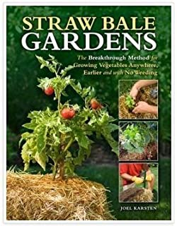 STRAW BALE GARDEN:Straw Bale Gardens: The Breakthrough Method For Growing  Vegetables Anywhere,