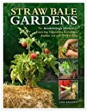 STRAW BALE GARDEN:Straw Bale Gardens: The Breakthrough Method for Growing Vegetables Anywhere, Earlier and with No Weeding by Joel Karsten