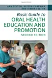 Basic Guide to Oral Health Education and Promotion, Simon Felton and Alison Chapman, 1118629442
