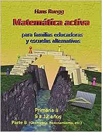 Matemática Activa para familias educadoras y escuelas alternativas: Primaria II (9 a 12 años) Parte B: Volume 5