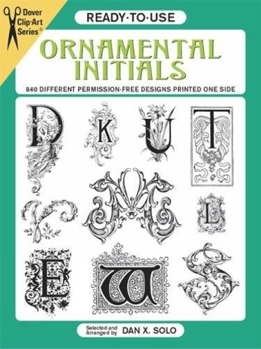Ready-to-Use Ornamental Initials: 840 Different Copyright-Free Designs Printed One Side (Dover Clip Art Ready-to-Use) -