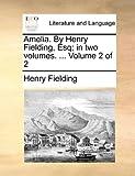Amelia by Henry Fielding, Esq; In, Henry Fielding, 1140768697
