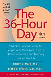 The 36-Hour Day, fourth edition: The 36-Hour Day: A Family Guide to Caring for People with Alzheimer Disease, Other Dementias, and Memory Loss in Later Life (A Johns Hopkins Press Health Book)