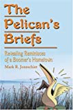 img - for The Pelican's Briefs: Revealing Reminisces of a Boomer's Hometown by Joneschiet, Mark (2001) Paperback book / textbook / text book