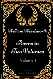 Poems in Two Volumes, Volume 1: By William Wordsworth - Illustrated