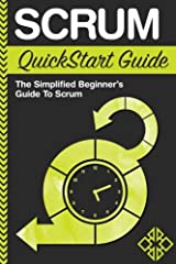Scrum QuickStart Guide: A Simplified Beginner's Guide To Mastering Scrum Paperback
