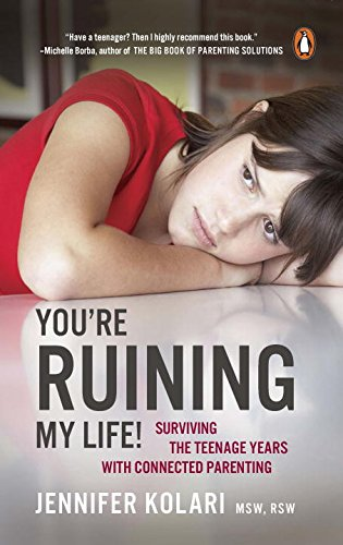 You're Ruining My Life!: Surviving The Teenage Years With Connected Parenting pdf epub