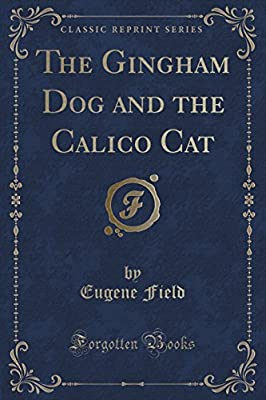 The Gingham Dog and the Calico Cat (Classic Reprint)