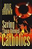 Saving Those Damned Catholics