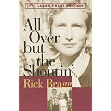 All Over but the Shoutin' (Random House Large Print) by Rick Bragg (1997-08-26)