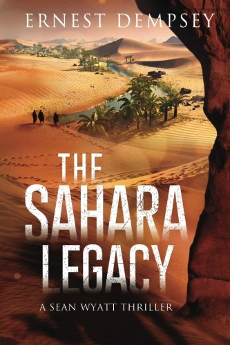 The Sahara Legacy: A Sean Wyatt Thriller (The Sean Wyatt Adventure Series) (Volume 13)