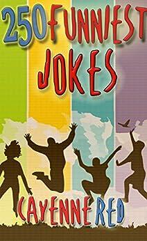 250 Funniest Jokes: Absolutely Hilarious LOL Jokes (Best Jokes 2016)