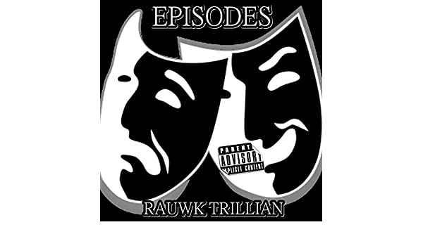 Episodes [Explicit] by Rauwk Trillian on Amazon Music
