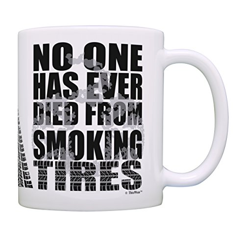 Funny Mug No One Has Ever Died From Smoking Tires Mechanic Gifts Car Lover Gifts for Women Car Enthusiast Gifts for Men Truck Mechanic Novelty Gift Coffee Mug Tea Cup White