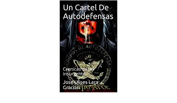 Amazon.com: Un Cartel De Autodefensas: Cronicas de un ...