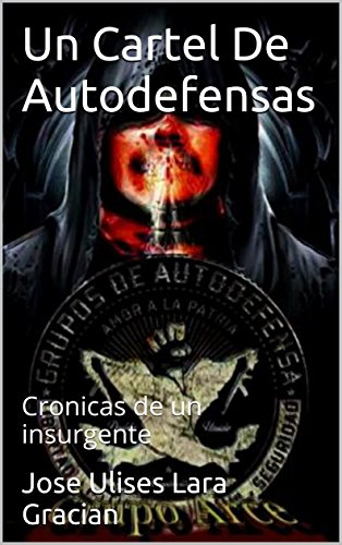 Amazon.com: Un Cartel De Autodefensas: Cronicas de un ...