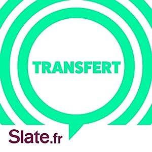 Transfert : le podcast bimensuel de Slate Magazine Audio